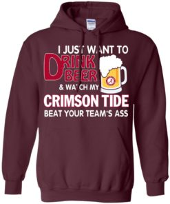 image 362 247x296px I just want to drink beer and watch my Crimson Tide beat your team's ass T Shirt
