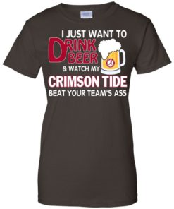 image 364 247x296px I just want to drink beer and watch my Crimson Tide beat your team's ass T Shirt