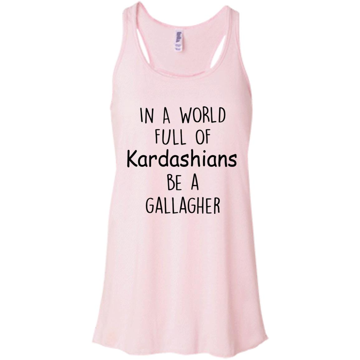 image 423px In A World Full Of Kardashians Be A Gallagher T Shirts
