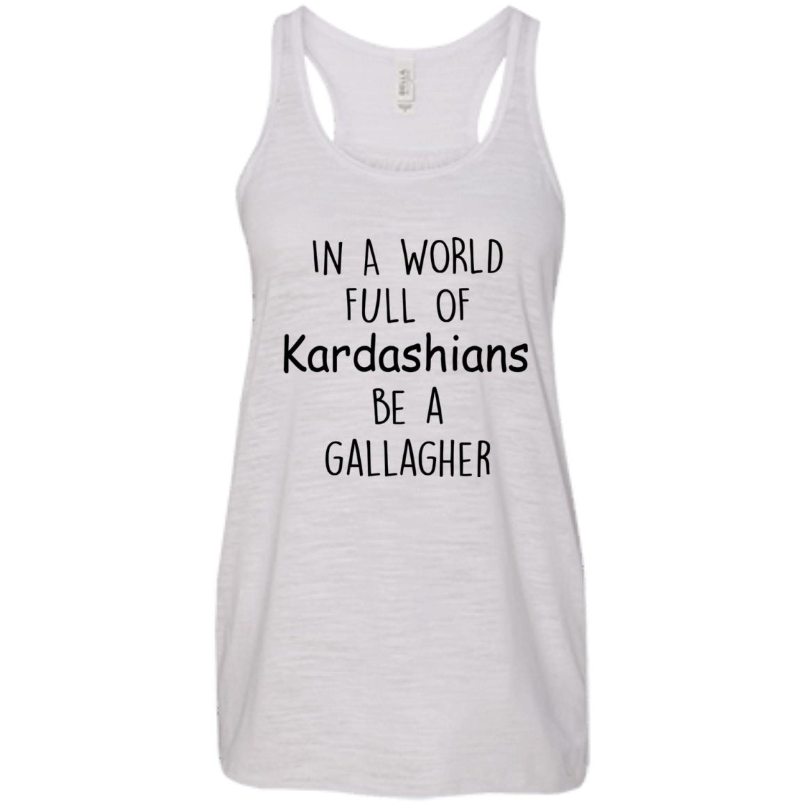 image 424px In A World Full Of Kardashians Be A Gallagher T Shirts