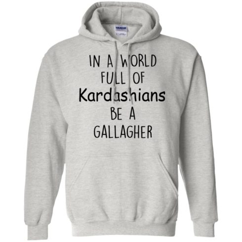 image 425 490x490px In A World Full Of Kardashians Be A Gallagher T Shirts