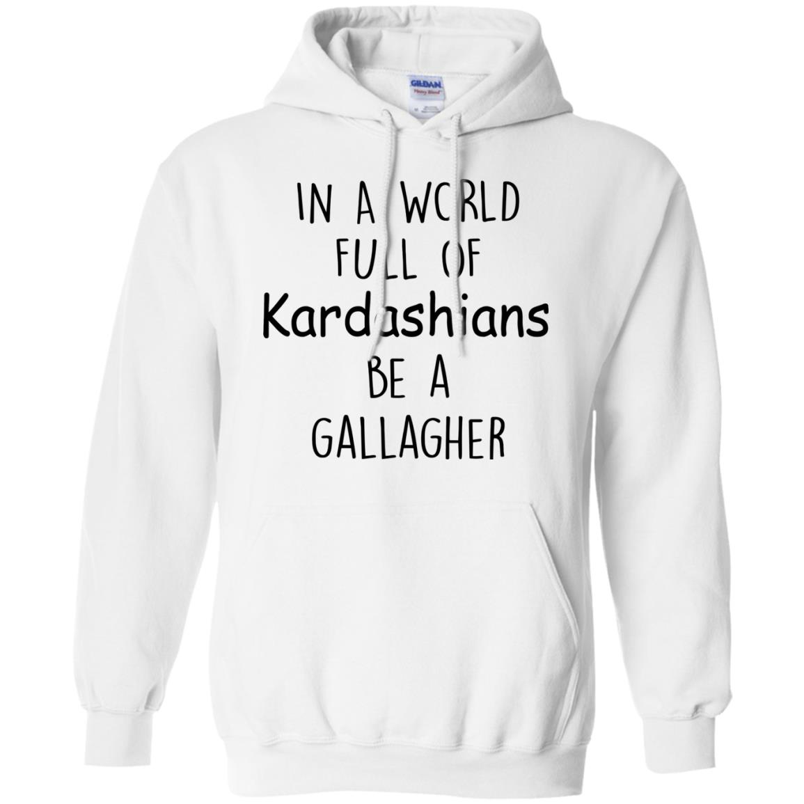 image 426px In A World Full Of Kardashians Be A Gallagher T Shirts