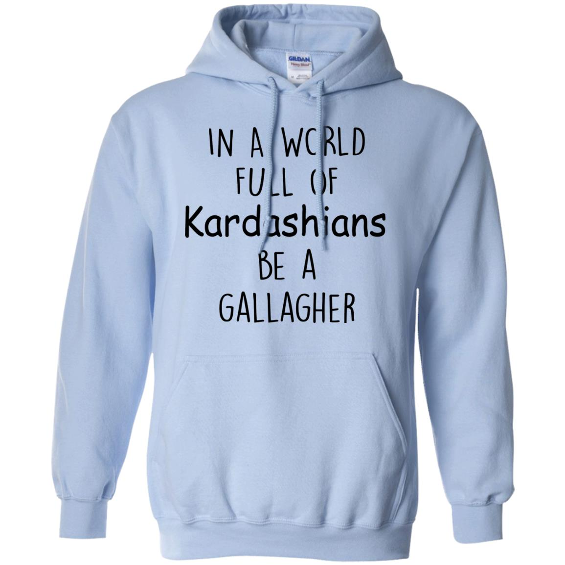 image 427px In A World Full Of Kardashians Be A Gallagher T Shirts