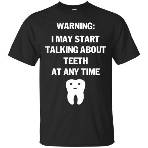 image 475 490x490px Warning I May Start Talking About Teeth At Any Time Shirt, Tank Top