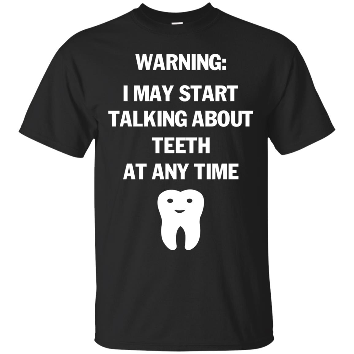 image 475px Warning I May Start Talking About Teeth At Any Time Shirt, Tank Top