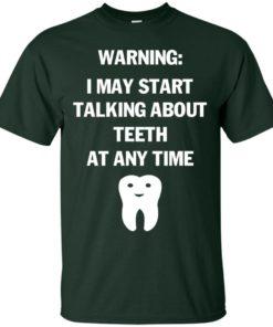 image 476 247x296px Warning I May Start Talking About Teeth At Any Time Shirt, Tank Top