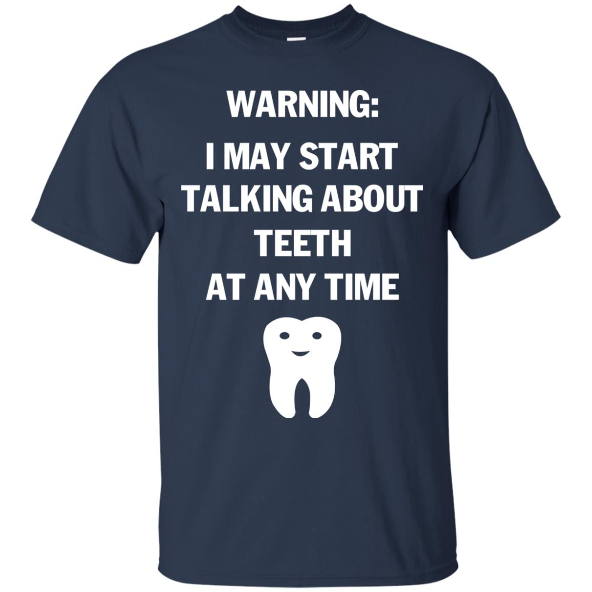 image 477px Warning I May Start Talking About Teeth At Any Time Shirt, Tank Top