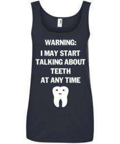 image 482 247x296px Warning I May Start Talking About Teeth At Any Time Shirt, Tank Top