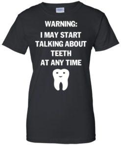 image 483 247x296px Warning I May Start Talking About Teeth At Any Time Shirt, Tank Top