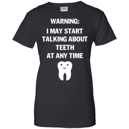 image 483 490x490px Warning I May Start Talking About Teeth At Any Time Shirt, Tank Top