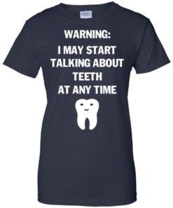image 485 247x296px Warning I May Start Talking About Teeth At Any Time Shirt, Tank Top