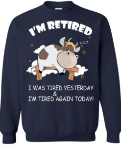 image 602 247x296px Farmer I'm Retired I Was Tired Yesterday & I'm Tired Again Today Sweater