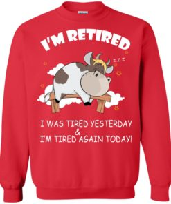 image 603 247x296px Farmer I'm Retired I Was Tired Yesterday & I'm Tired Again Today Sweater