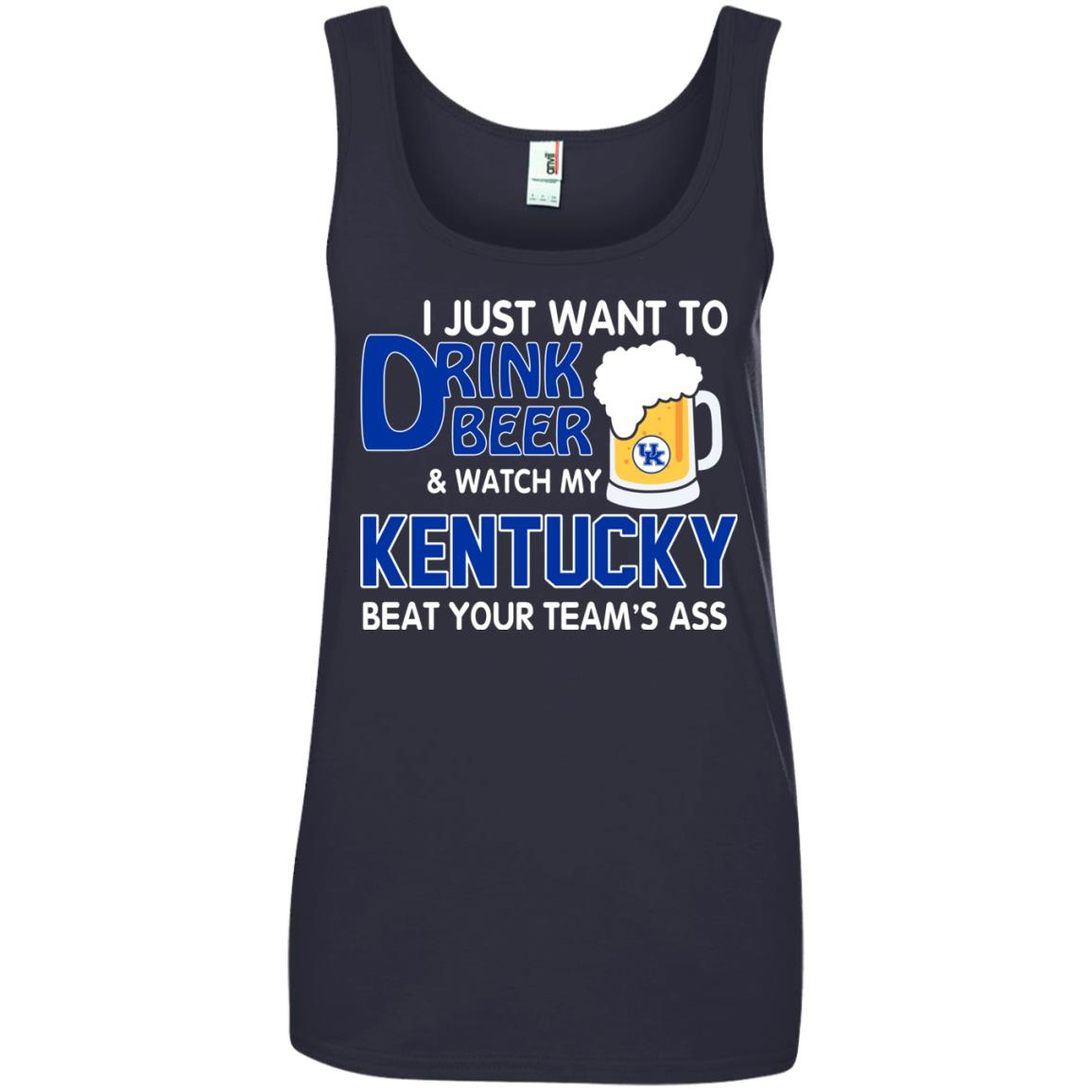 image 728px I just want to drink beer and watch my Kentucky beat your team's ass t shirt