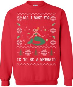 image 768 247x296px All I Want For Christmas Is To Be A Mermaid Christmas Sweater