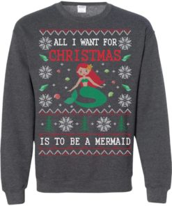 image 775 247x296px All I Want For Christmas Is To Be A Mermaid Christmas Sweater