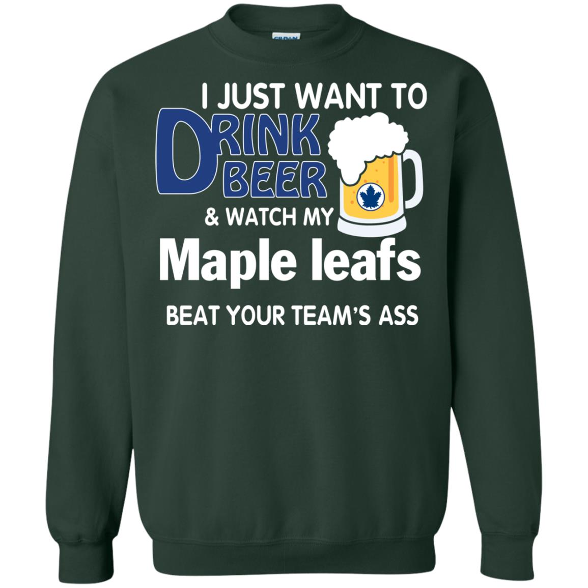 image 79px I just want to drink beer and watch my maple leafs beat your team's ass t shirt
