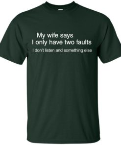 image 799 247x296px My wife says I only have two faults shirt