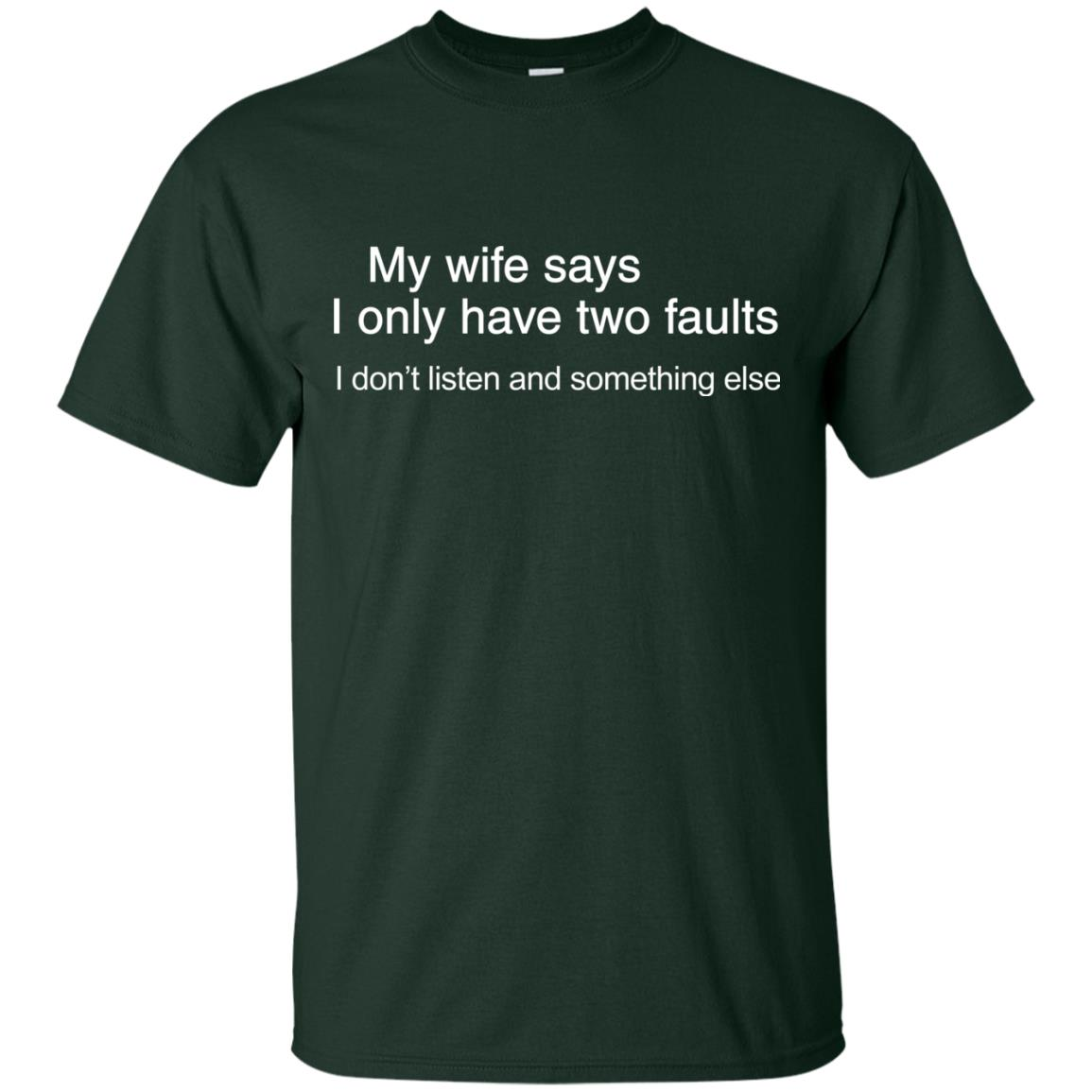 image 799px My wife says I only have two faults shirt