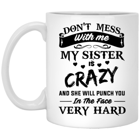 image 8 490x490px Don't Mess With Me My Sister Is Crazy Coffee Mug