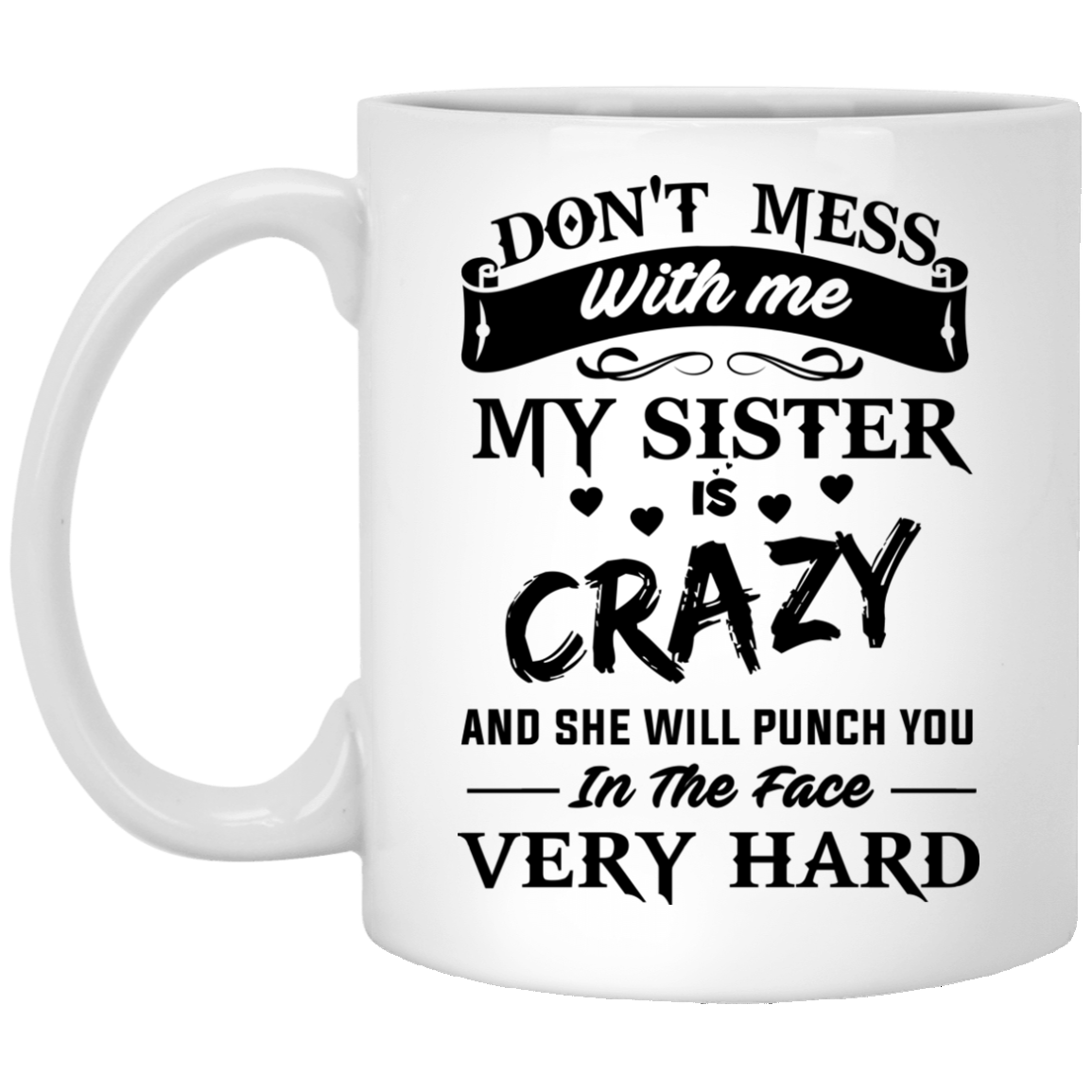 image 8px Don't Mess With Me My Sister Is Crazy Coffee Mug
