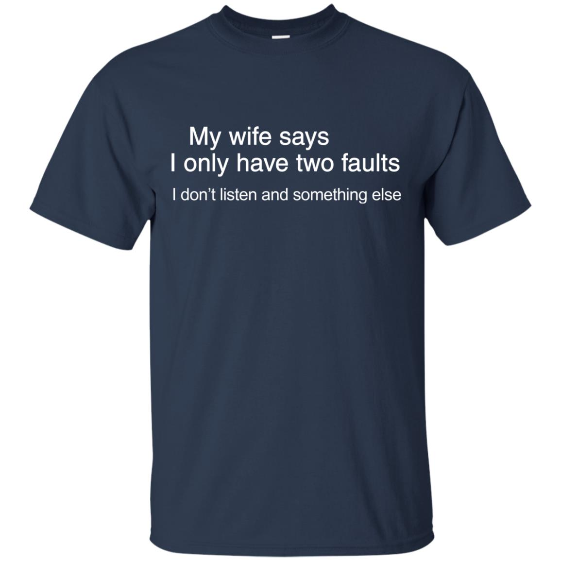 image 800px My wife says I only have two faults shirt