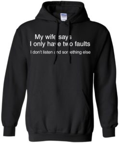 image 801 247x296px My wife says I only have two faults shirt