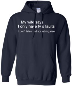 image 802 247x296px My wife says I only have two faults shirt