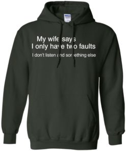 image 803 247x296px My wife says I only have two faults shirt
