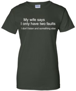 image 807 247x296px My wife says I only have two faults shirt