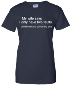 image 808 247x296px My wife says I only have two faults shirt