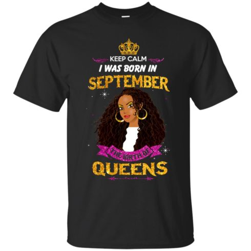 image 820 490x490px Keep Calm I Was Born In September The Birth Of Queens T Shirts, Tank Top