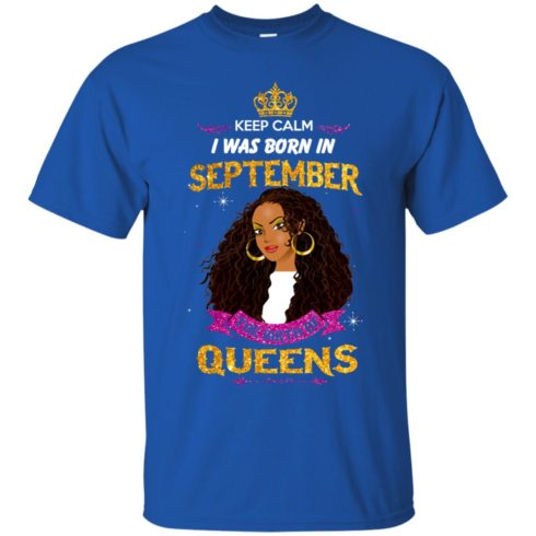 image 821 490x490px Keep Calm I Was Born In September The Birth Of Queens T Shirts, Tank Top