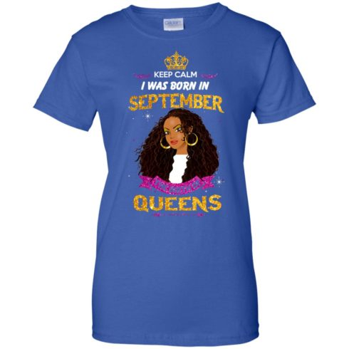 image 832 490x490px Keep Calm I Was Born In September The Birth Of Queens T Shirts, Tank Top