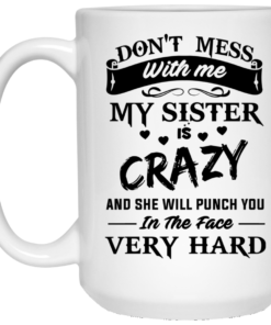image 9 247x296px Don't Mess With Me My Sister Is Crazy Coffee Mug