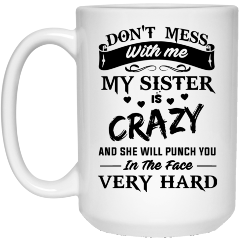 image 9 490x490px Don't Mess With Me My Sister Is Crazy Coffee Mug