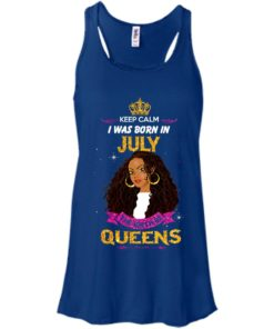 image 903 247x296px Keep Calm I Was Born In July The Birth Of Queens T Shirts, Tank Top