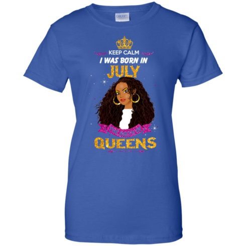 image 910 490x490px Keep Calm I Was Born In July The Birth Of Queens T Shirts, Tank Top