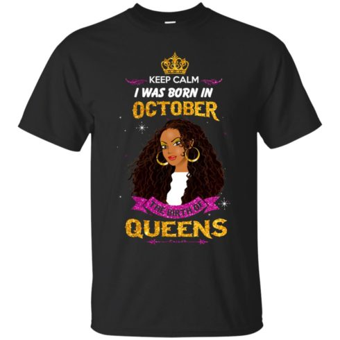 image 976 490x490px Keep Calm I Was Born In October The Birth Of Queens T Shirts, Tank Top