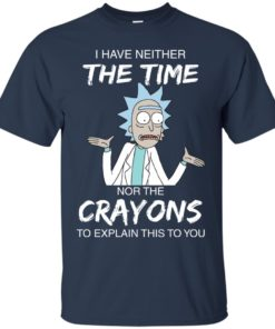 image 1106 247x296px Rick and Morty: I have Neither Nor The Crayons To Explanin This To You T Shirts
