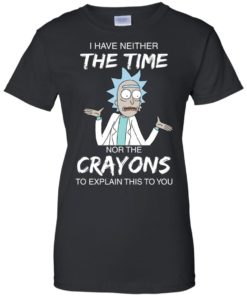 image 1115 247x296px Rick and Morty: I have Neither Nor The Crayons To Explanin This To You T Shirts