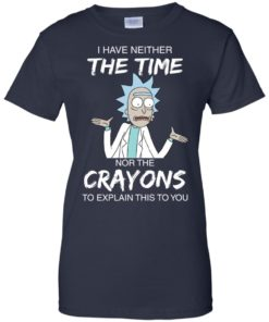 image 1116 247x296px Rick and Morty: I have Neither Nor The Crayons To Explanin This To You T Shirts