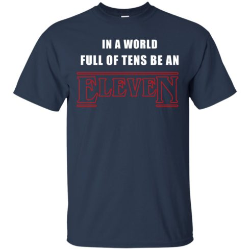 image 1206 490x490px Stranger Things In a world full of tens be an eleven t shirt