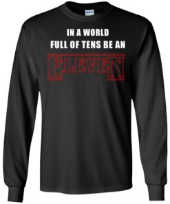 image 1209 247x296px Stranger Things In a world full of tens be an eleven t shirt