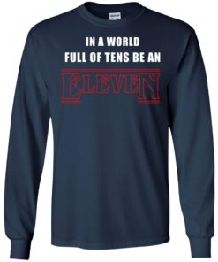 image 1210 247x296px Stranger Things In a world full of tens be an eleven t shirt