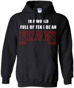 image 1211 247x296px Stranger Things In a world full of tens be an eleven t shirt