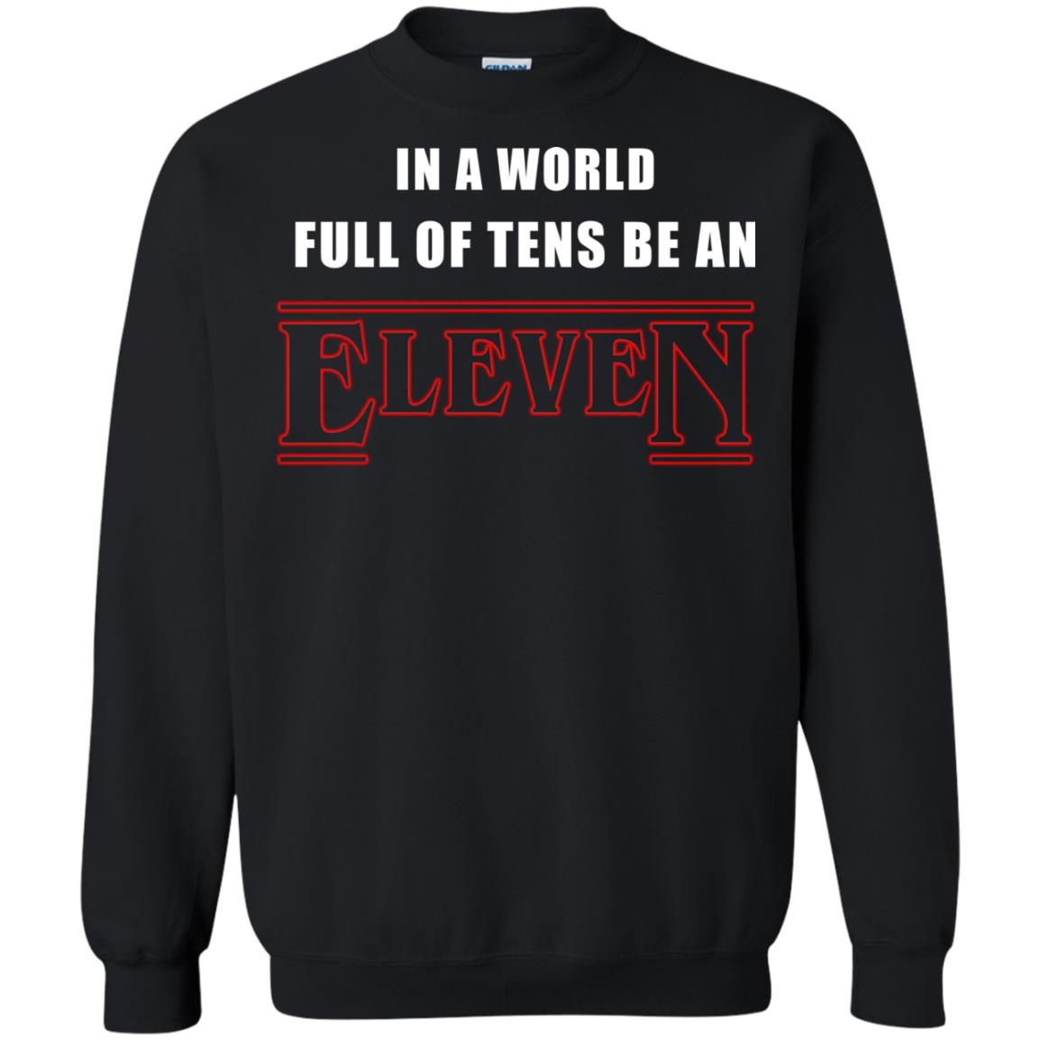 image 1213px Stranger Things In a world full of tens be an eleven t shirt