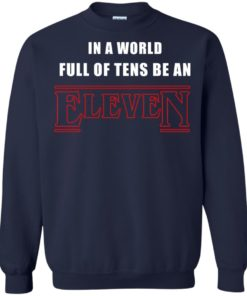 image 1214 247x296px Stranger Things In a world full of tens be an eleven t shirt
