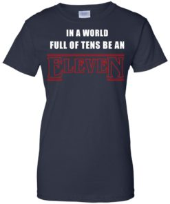 image 1216 247x296px Stranger Things In a world full of tens be an eleven t shirt