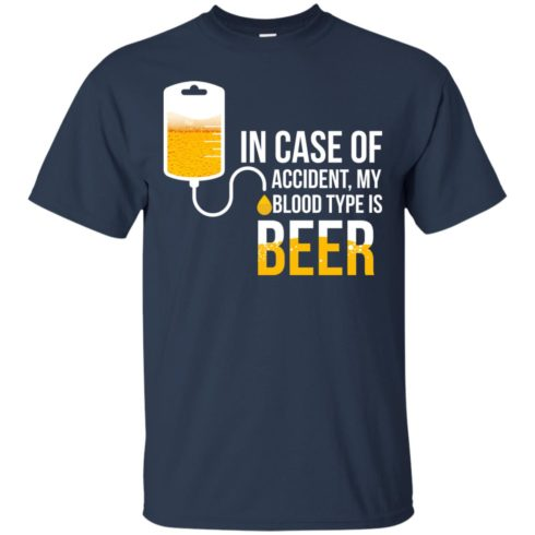 image 1218 490x490px In Case Of Accident My Blood Type Is Beer T Shirts, Sweatshirt
